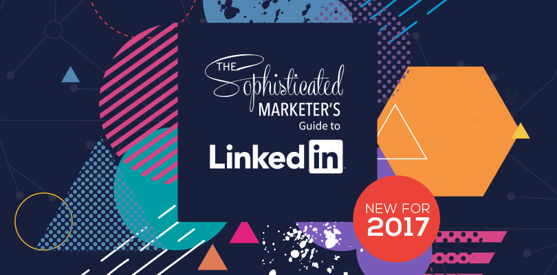 The Sophisticated Marketer's Guide to LinkedIn- 2017 Edition.png